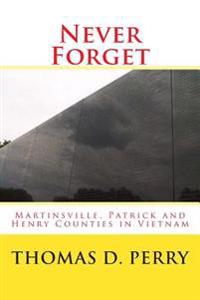 Never Forget: Martinsville, Patrick and Henry Counties in Vietnam