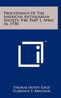 Proceedings of the American Antiquarian Society, V40, Part 1, April 16, 1930
