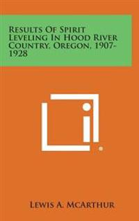 Results of Spirit Leveling in Hood River Country, Oregon, 1907-1928