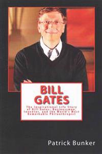 Bill Gates: The Inspirational Life Story of Bill Gates; Businessman, Inventor, and the World's Most Remarkable Philanthropist
