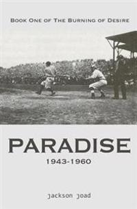 Paradise: Book One of the Burning of Desire: A Fool in America, 1943-2013