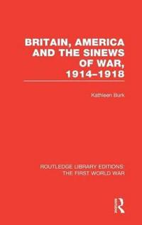 Britain, America and the Sinews of War 1914-1918
