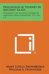 Philological Studies in Ancient Glass: University of Illinois Studies in Language and Literature, V13, No. 3-4
