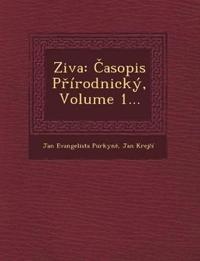 Ziva: Casopis Prírodnický, Volume 1...