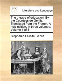 The Theatre of Education. by the Countess de Genlis. Translated from the French. a New Edition, in Three Volumes. Volume 1 of 3