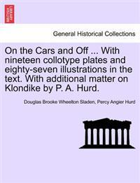 On the Cars and Off ... with Nineteen Collotype Plates and Eighty-Seven Illustrations in the Text. with Additional Matter on Klondike by P. A. Hurd.