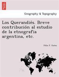 Los Querandie S. Breve Contribucio N Al Estudio de La Etnografia Argentina, Etc.