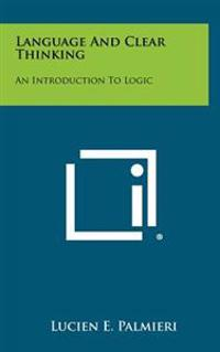 Language and Clear Thinking: An Introduction to Logic