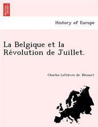 La Belgique Et La Re Volution de Juillet.