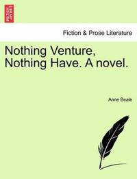 Nothing Venture, Nothing Have. a Novel. Vol.II