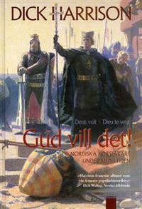 Gud vill det! : nordiska korsfarare under medeltiden