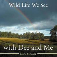 Wild Life We See with Dee and Me