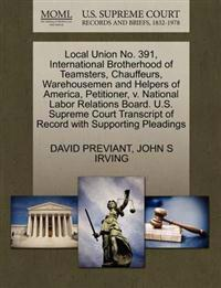 Local Union No. 391, International Brotherhood of Teamsters, Chauffeurs, Warehousemen and Helpers of America, Petitioner, V. National Labor Relations Board. U.S. Supreme Court Transcript of Record with Supporting Pleadings