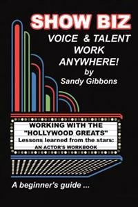 Show Biz Voice & Talent Work Anywhere: Lessons Learned from the Stars: An Actor's Workbook