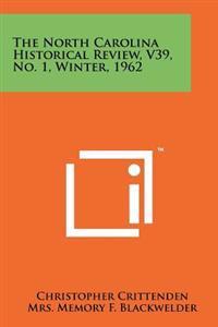 The North Carolina Historical Review, V39, No. 1, Winter, 1962