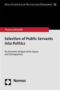 Selection of Public Servants Into Politics: An Economic Analysis of Its Causes and Consequences