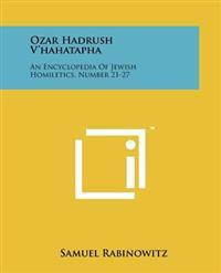 Ozar Hadrush V'Hahatapha: An Encyclopedia of Jewish Homiletics, Number 21-27
