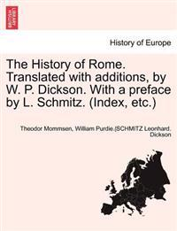 The History of Rome. Translated with Additions, by W. P. Dickson. with a Preface by L. Schmitz. (Index, Etc.) Part II