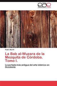 La Bab Al-Wuzara de La Mezquita de Cordoba. Tomo I.