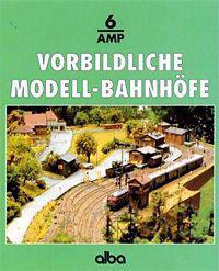 Vorbildliche Modellbahnhöfe