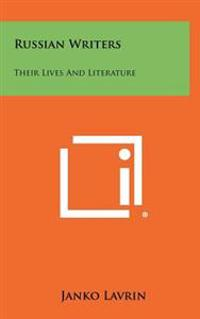 Russian Writers: Their Lives and Literature