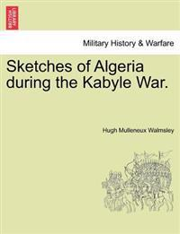 Sketches of Algeria During the Kabyle War.