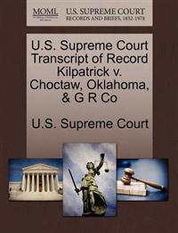 U.S. Supreme Court Transcript of Record Kilpatrick V. Choctaw, Oklahoma, & G R Co