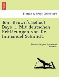 Tom Brown's School Days ... Mit Deutschen Erkla Rungen Von Dr. Immanuel Schmidt.