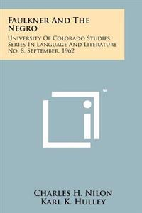 Faulkner and the Negro: University of Colorado Studies, Series in Language and Literature No. 8, September, 1962