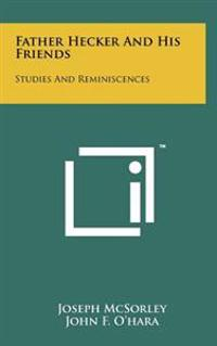 Father Hecker and His Friends: Studies and Reminiscences
