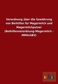 Verordnung Uber Die Gewahrung Von Beihilfen Fur Magermilch Und Magermilchpulver (Beihilfenverordnung-Magermilch - Mmilchbv)