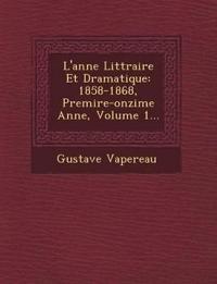 L'ann¿e Litt¿raire Et Dramatique: 1858-1868, Premi¿re-onzi¿me Ann¿e, Volume 1...