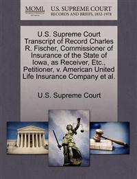 U.S. Supreme Court Transcript of Record Charles R. Fischer, Commissioner of Insurance of the State of Iowa, as Receiver, Etc., Petitioner, V. American United Life Insurance Company et al.