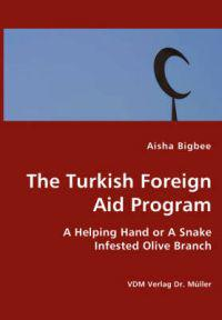 The Turkish Foreign Aid Program- a Helping Hand or a Snake Infested Olive Branch