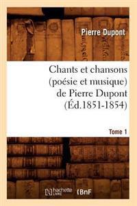 Chants Et Chansons (Poesie Et Musique) de Pierre DuPont. Tome 1 (Ed.1851-1854)