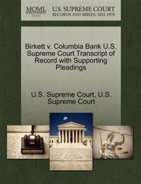 Birkett V. Columbia Bank U.S. Supreme Court Transcript of Record with Supporting Pleadings