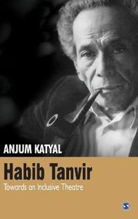 Habib Tanvir: Towards an Inclusive Theatre