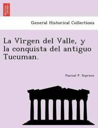 La VI Rgen del Valle, y La Conquista del Antiguo Tucuman.