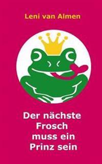 Der Nachste Frosch Muss Ein Prinz Sein