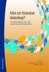 Mot ett förändrat ledarskap? : om chefers arbete i team- och processorganiserad verksamhet