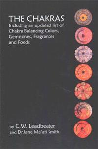 The Chakras: Including an Updated List of Chakra Balancing Colors, Gemstones, Fragrances and Foods