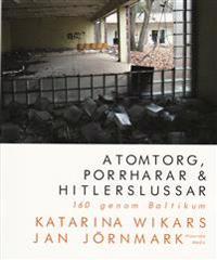 Atomtorg, porrharar & Hitlerslussar : 160 genom Baltikum