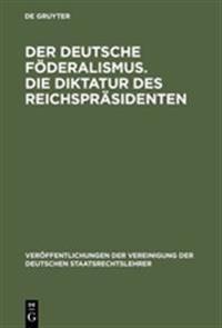 Der Deutsche F deralismus. Die Diktatur Des Reichspr sidenten