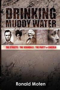 Drinking Muddy Water: The Streets, the Scandals, the Party of Lincoln