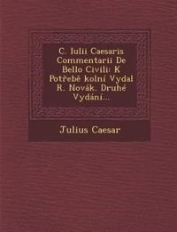 C. Iulii Caesaris Commentarii De Bello Civili: K Potrebe ¿kolní Vydal R. Novák. Druhé Vydání...