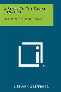 A Story of the Parish, 1926-1951: Shrine of the Little Flower
