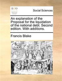 An Explanation of the Proposal for the Liquidation of the National Debt. Second Edition. with Additions.