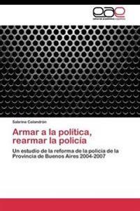 Armar a la Politica, Rearmar La Policia