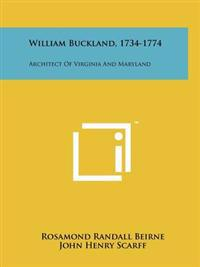 William Buckland, 1734-1774: Architect of Virginia and Maryland