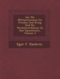 Ber Die Militair Konomie Im Frieden Und Krieg Und Ihr Wechselverh Ltniss Zu Den Operationen, Volume 3
